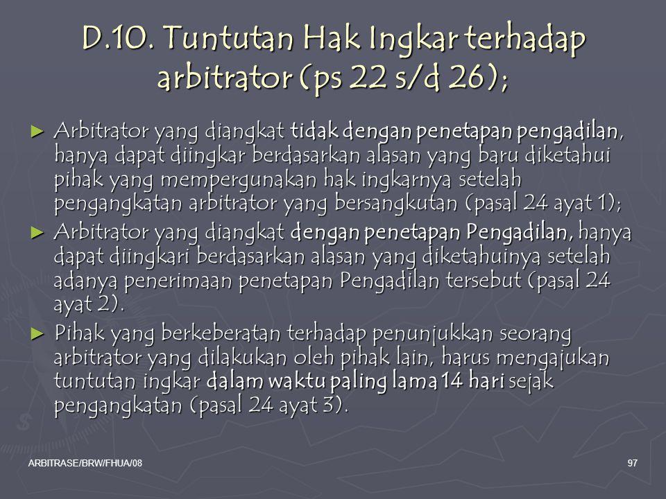 D.10. Tuntutan Hak Ingkar terhadap arbitrator (ps 22 s/d 26);