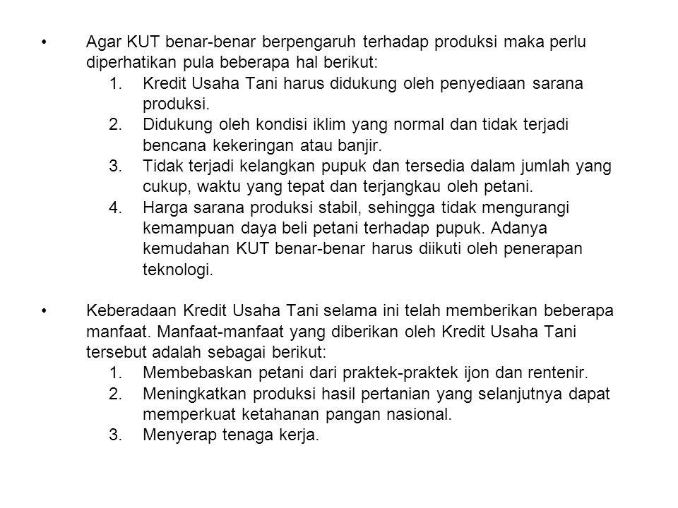 Agar KUT benar-benar berpengaruh terhadap produksi maka perlu diperhatikan pula beberapa hal berikut: