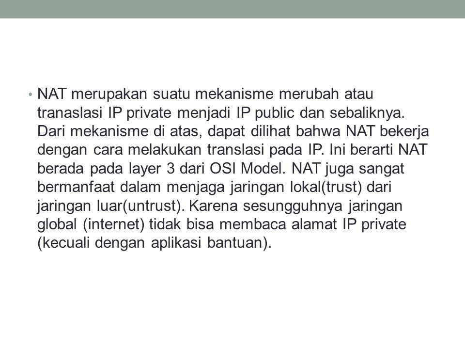 NAT merupakan suatu mekanisme merubah atau tranaslasi IP private menjadi IP public dan sebaliknya.