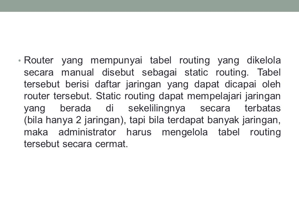 Router yang mempunyai tabel routing yang dikelola secara manual disebut sebagai static routing.