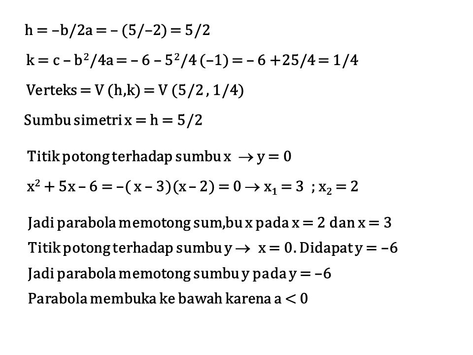h = –b/2a = – (5/–2) = 5/2 k = c – b2/4a = – 6 – 52/4 (–1) = – 6 +25/4 = 1/4. Verteks = V (h,k) = V (5/2 , 1/4)