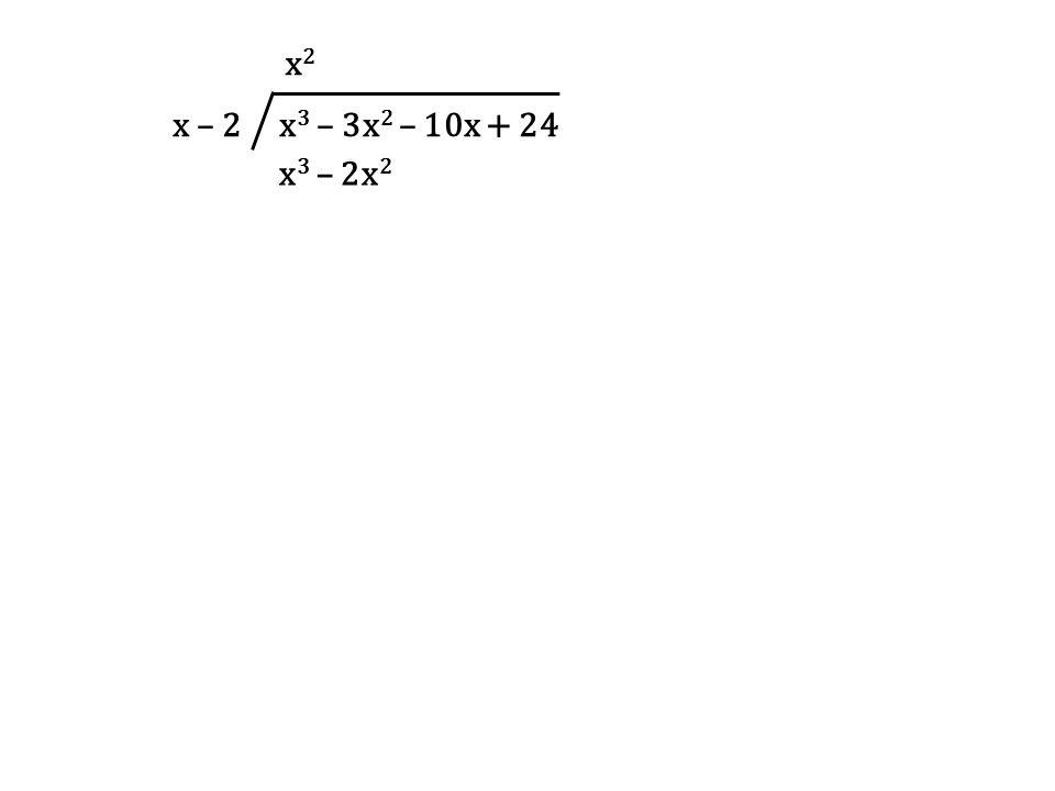 x – 2 x3 – 3x2 – 10x + 24 x2 x3 – 2x2