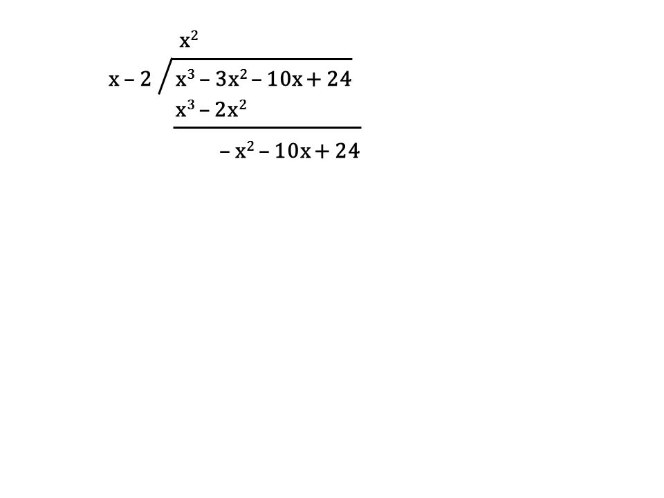 x – 2 x3 – 3x2 – 10x + 24 x2 x3 – 2x2 – x2 – 10x + 24
