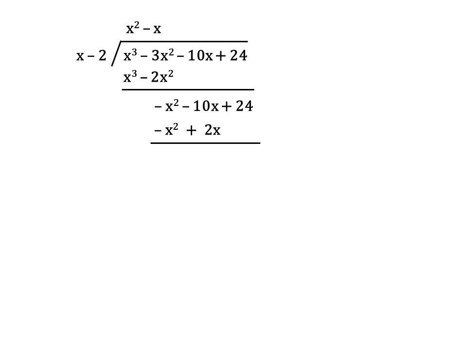 x – 2 x3 – 3x2 – 10x + 24 x2 – x x3 – 2x2 – x2 – 10x + 24 – x2 + 2x