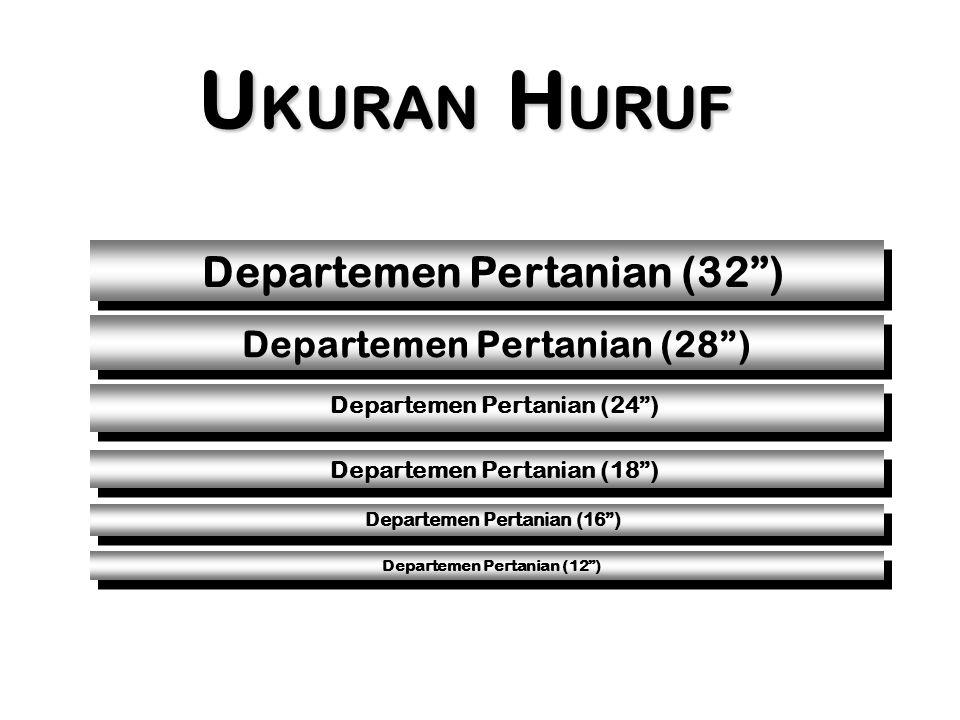 UKURAN HURUF Departemen Pertanian (32 ) Departemen Pertanian (28 )