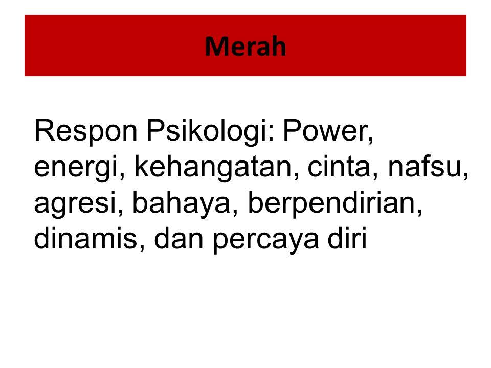 Merah Respon Psikologi: Power, energi, kehangatan, cinta, nafsu, agresi, bahaya, berpendirian, dinamis, dan percaya diri.