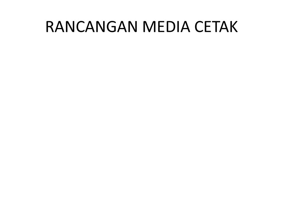 RANCANGAN MEDIA CETAK