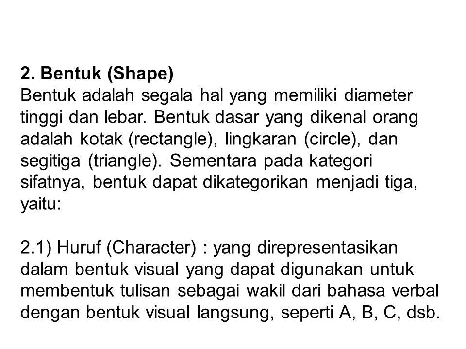 2. Bentuk (Shape) Bentuk adalah segala hal yang memiliki diameter tinggi dan lebar.