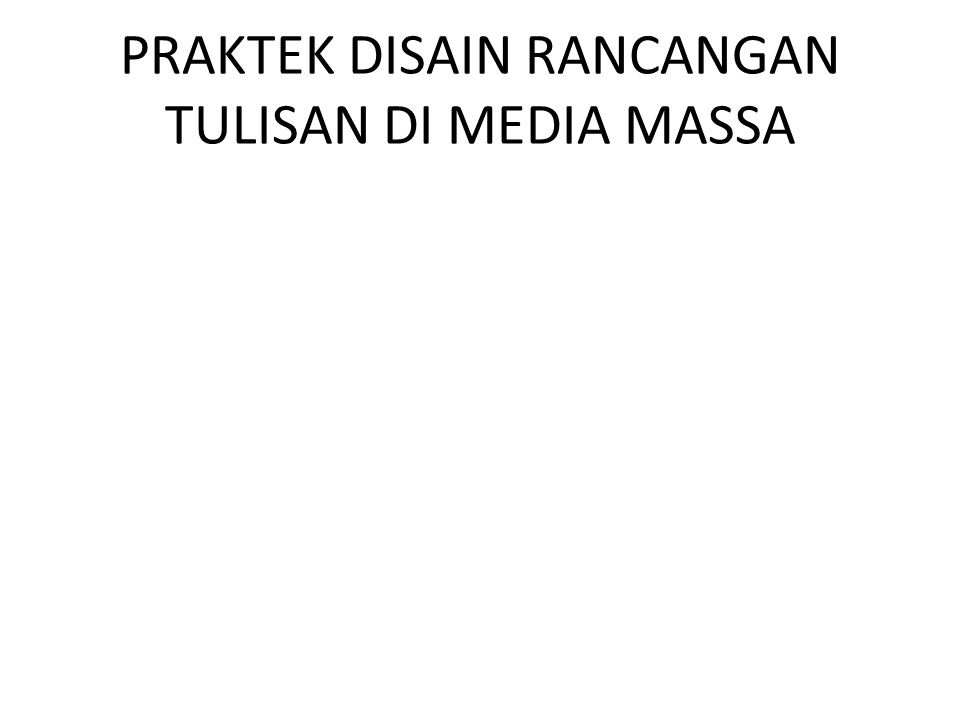 PRAKTEK DISAIN RANCANGAN TULISAN DI MEDIA MASSA