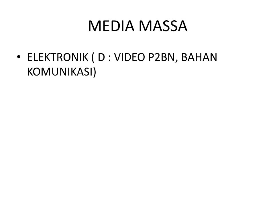 MEDIA MASSA ELEKTRONIK ( D : VIDEO P2BN, BAHAN KOMUNIKASI)