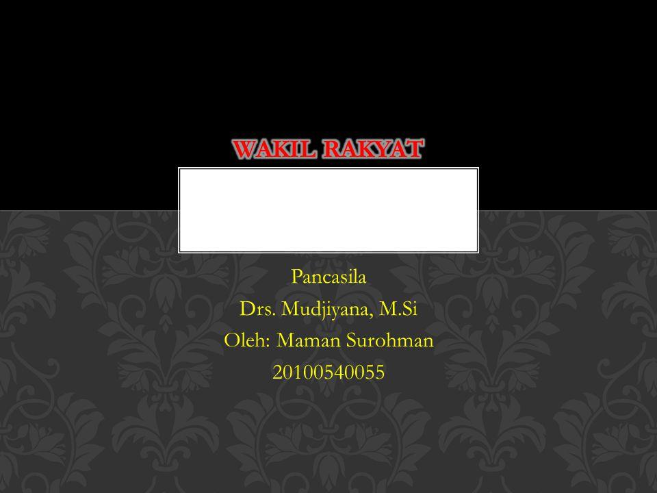 Pancasila Drs. Mudjiyana, M.Si Oleh: Maman Surohman 20100540055