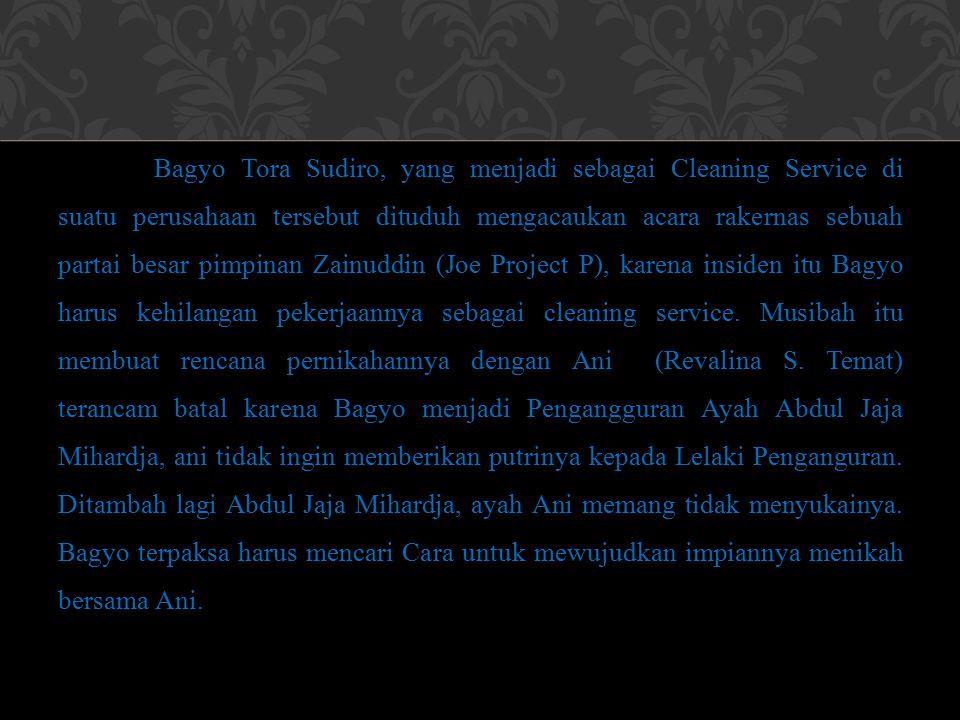 Bagyo Tora Sudiro, yang menjadi sebagai Cleaning Service di suatu perusahaan tersebut dituduh mengacaukan acara rakernas sebuah partai besar pimpinan Zainuddin (Joe Project P), karena insiden itu Bagyo harus kehilangan pekerjaannya sebagai cleaning service.