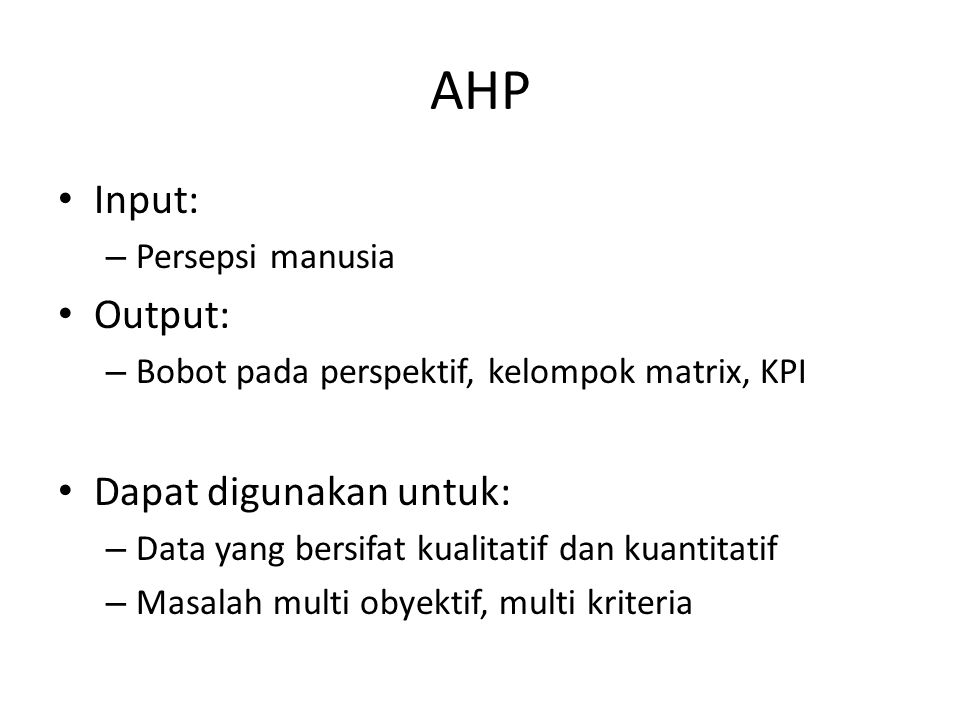 AHP Input: Output: Dapat digunakan untuk: Persepsi manusia