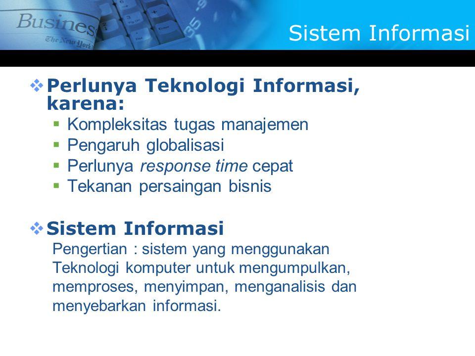 Sistem Informasi Perlunya Teknologi Informasi, karena: