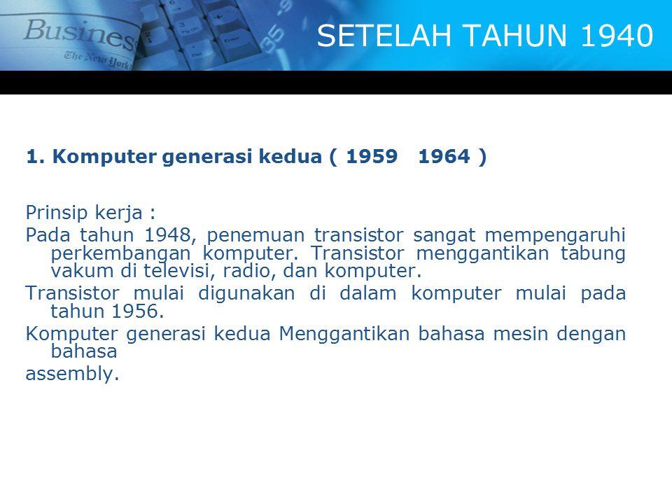 SETELAH TAHUN 1940 1. Komputer generasi kedua ( 1959 1964 )
