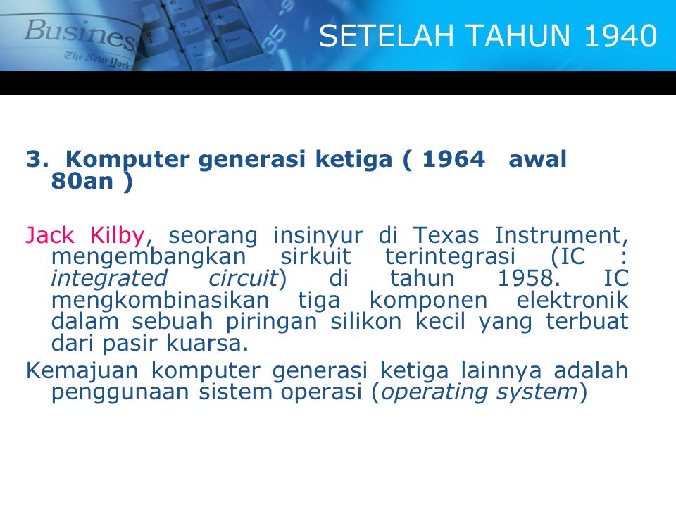 SETELAH TAHUN 1940 3. Komputer generasi ketiga ( 1964 awal 80an )