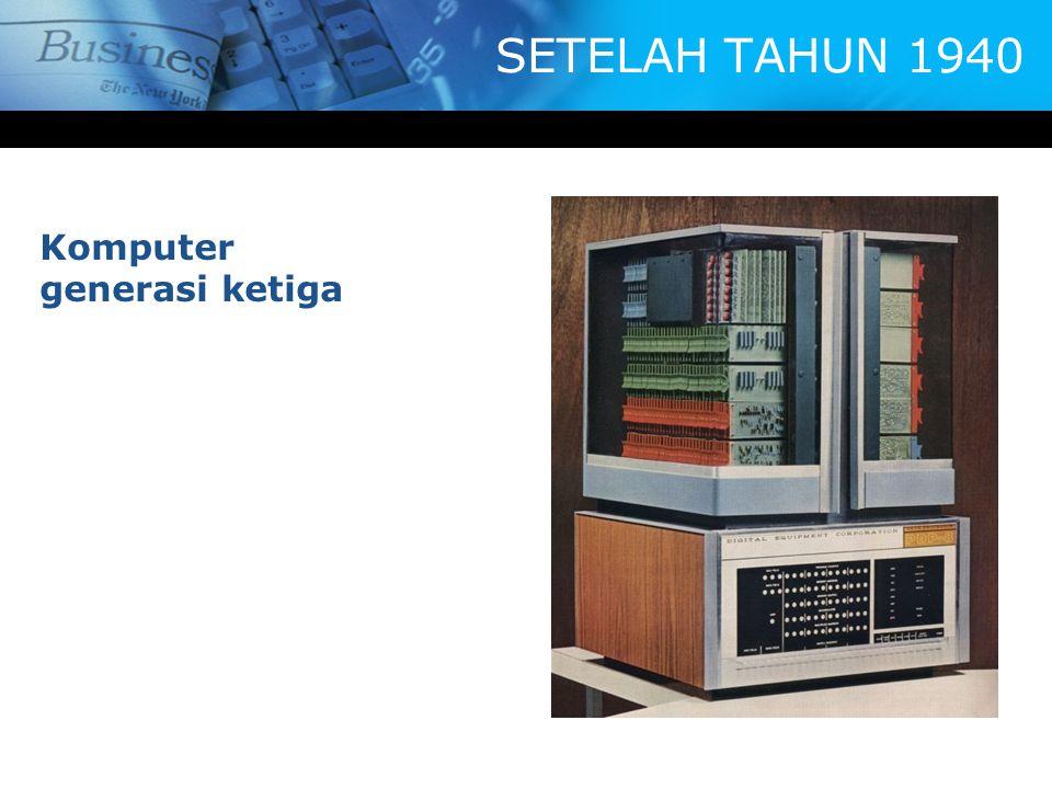 SETELAH TAHUN 1940 Komputer generasi ketiga