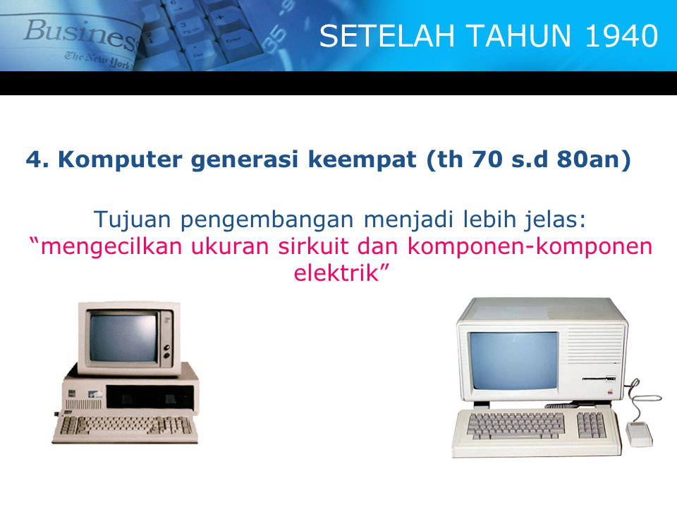 SETELAH TAHUN 1940 4. Komputer generasi keempat (th 70 s.d 80an)