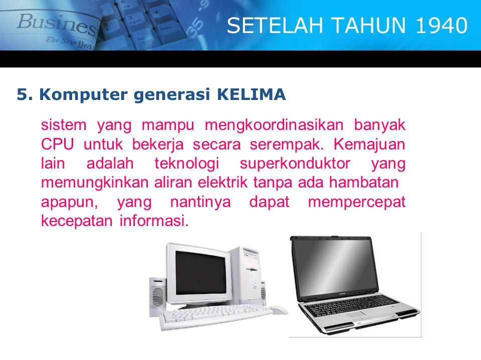 SETELAH TAHUN 1940 5. Komputer generasi KELIMA