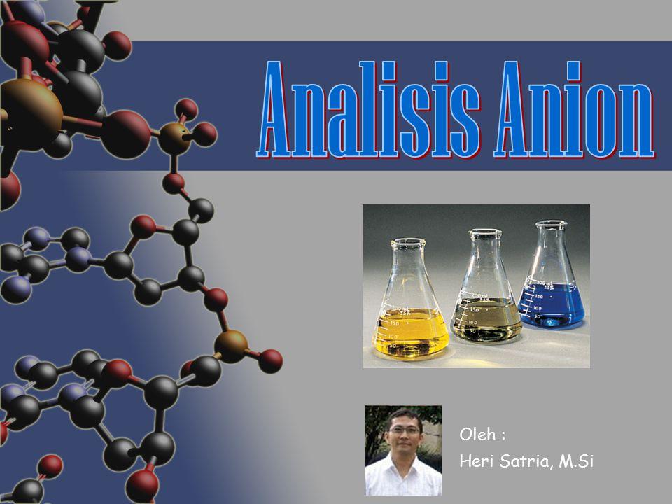 Analisis Anion Oleh : Heri Satria, M.Si