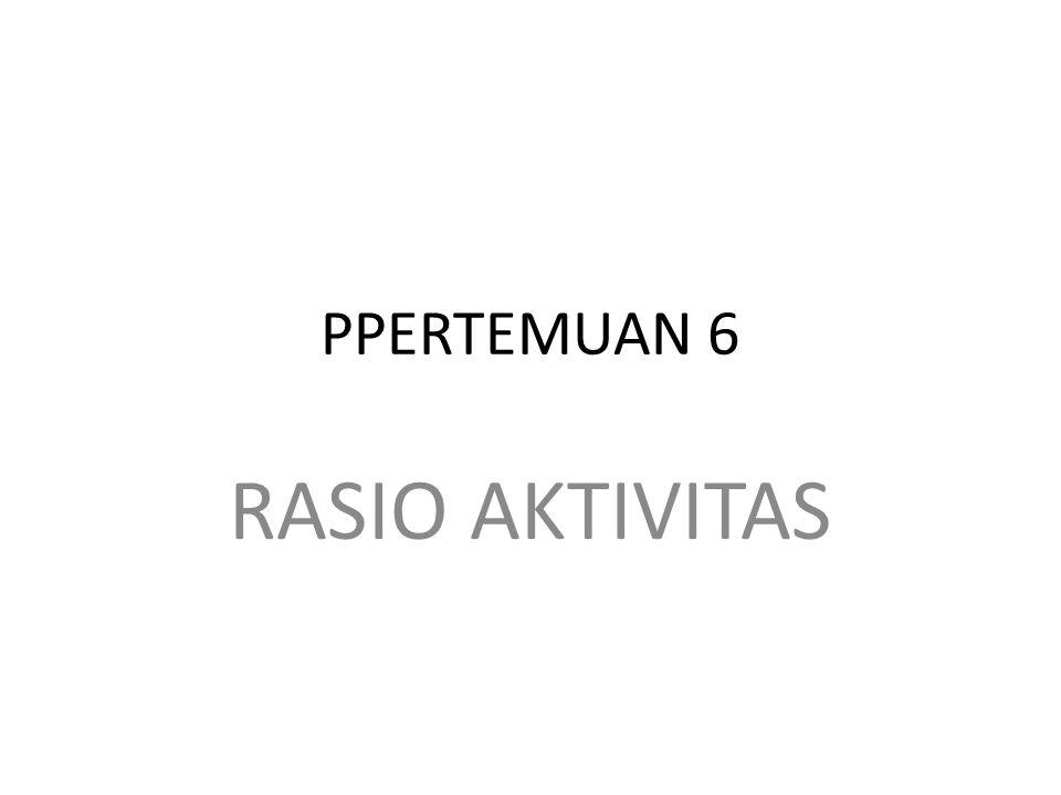 PPERTEMUAN 6 RASIO AKTIVITAS