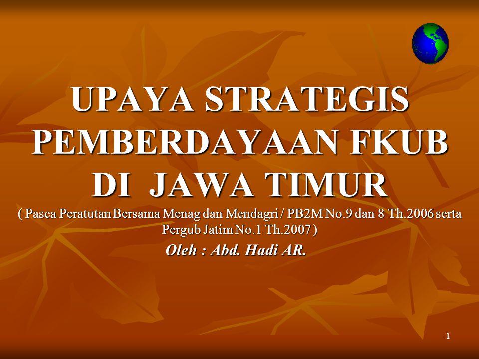 UPAYA STRATEGIS PEMBERDAYAAN FKUB DI JAWA TIMUR ( Pasca Peratutan Bersama Menag dan Mendagri / PB2M No.9 dan 8 Th.2006 serta Pergub Jatim No.1 Th.2007 )