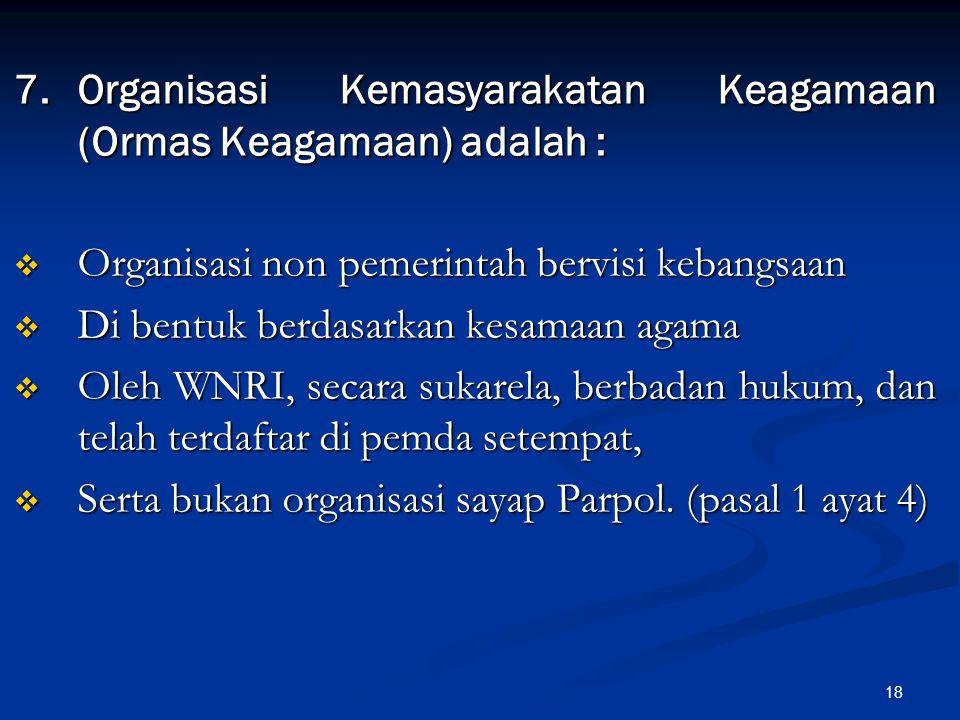 7. Organisasi Kemasyarakatan Keagamaan (Ormas Keagamaan) adalah :