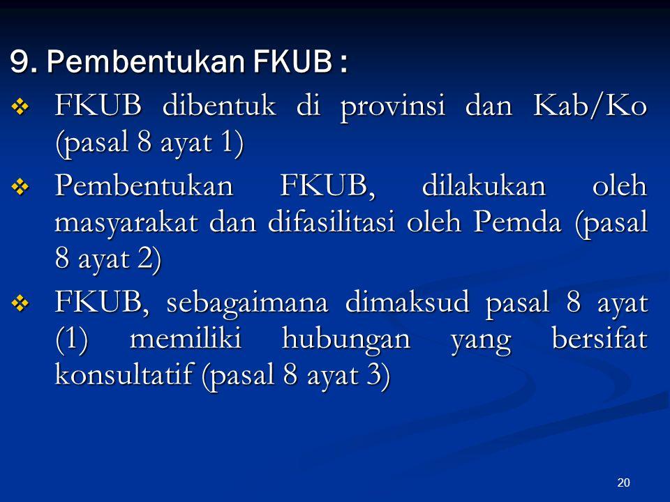 9. Pembentukan FKUB : FKUB dibentuk di provinsi dan Kab/Ko (pasal 8 ayat 1)