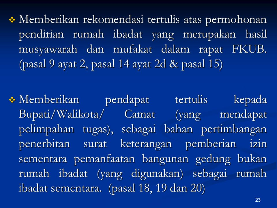 Memberikan rekomendasi tertulis atas permohonan pendirian rumah ibadat yang merupakan hasil musyawarah dan mufakat dalam rapat FKUB. (pasal 9 ayat 2, pasal 14 ayat 2d & pasal 15)