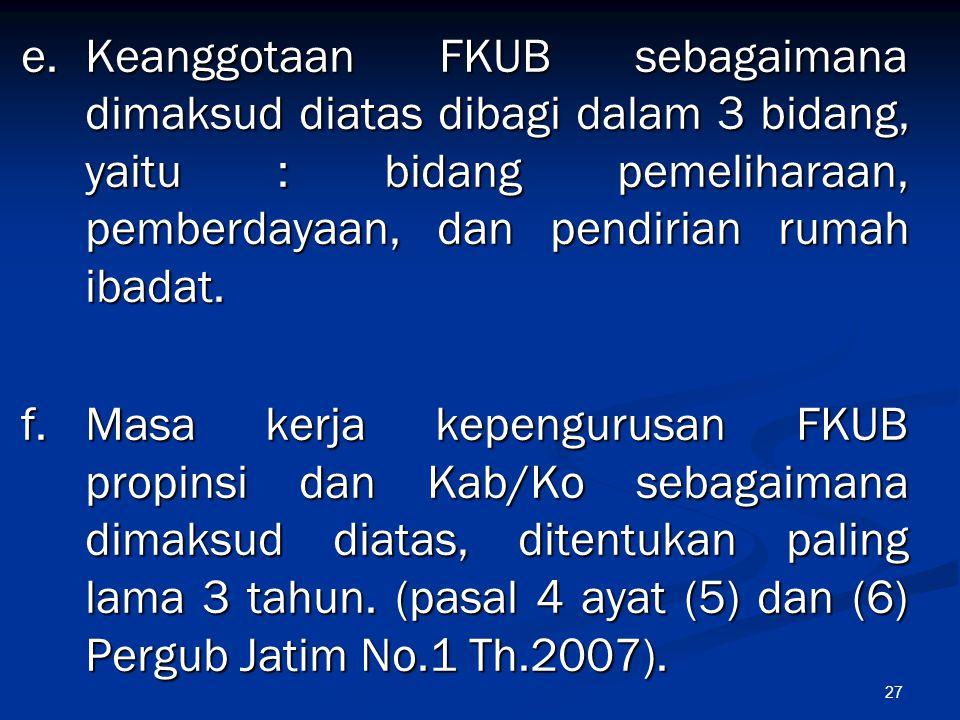 e. Keanggotaan FKUB sebagaimana dimaksud diatas dibagi dalam 3 bidang, yaitu : bidang pemeliharaan, pemberdayaan, dan pendirian rumah ibadat.