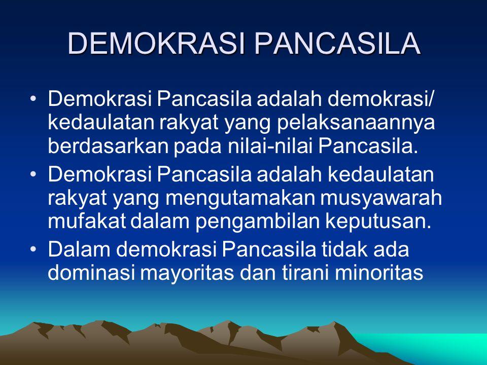 DEMOKRASI PANCASILA Demokrasi Pancasila adalah demokrasi/ kedaulatan rakyat yang pelaksanaannya berdasarkan pada nilai-nilai Pancasila.