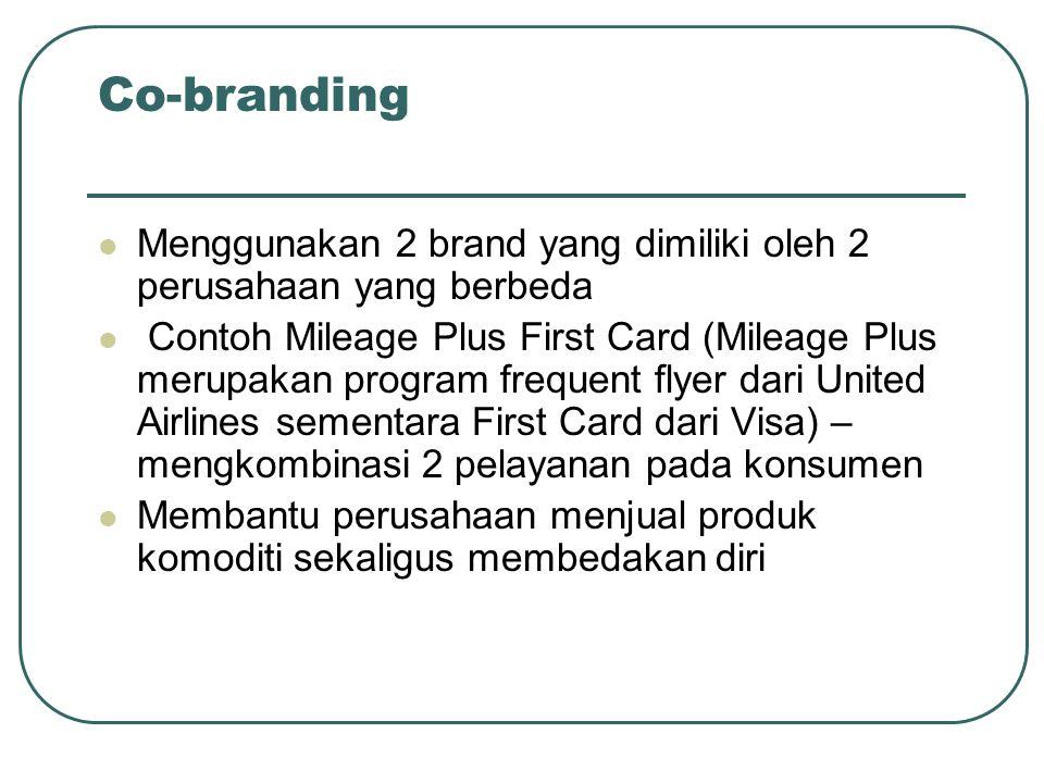 Co-branding Menggunakan 2 brand yang dimiliki oleh 2 perusahaan yang berbeda.