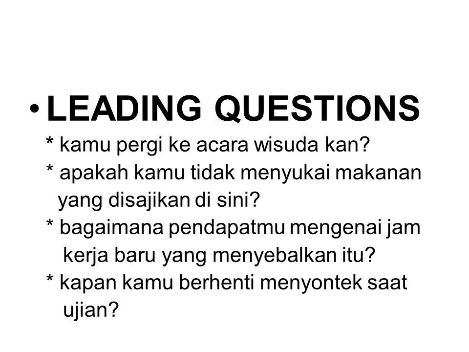 LEADING QUESTIONS * kamu pergi ke acara wisuda kan