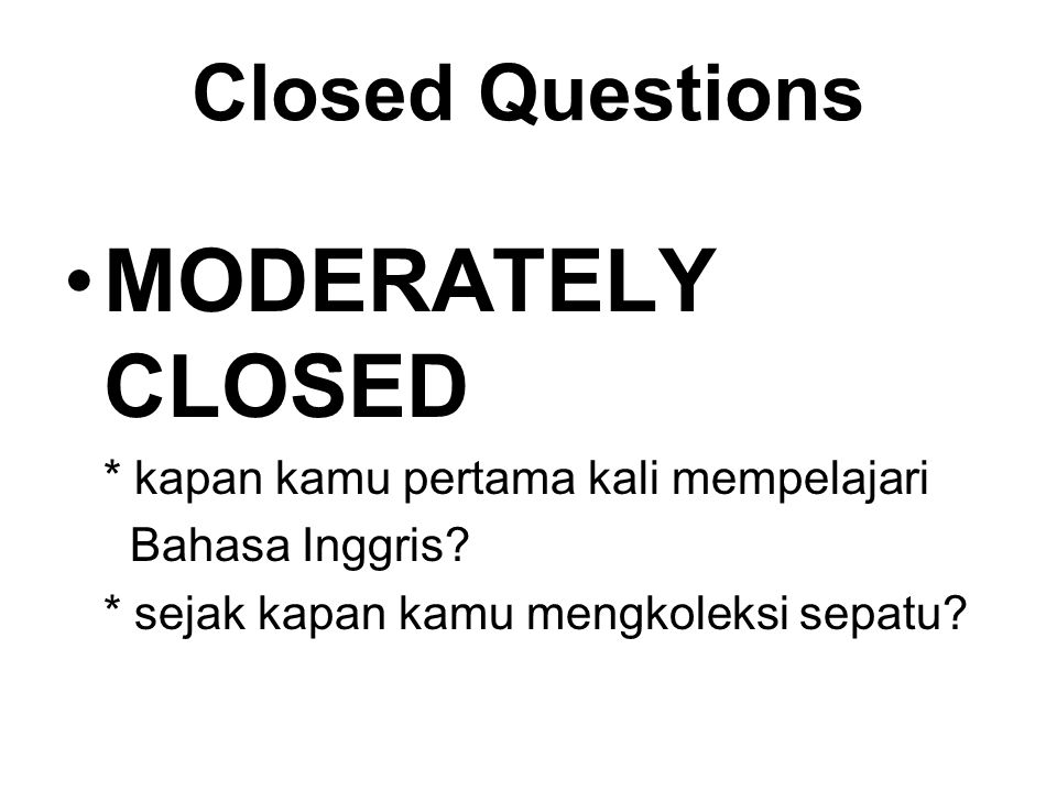 MODERATELY CLOSED Closed Questions