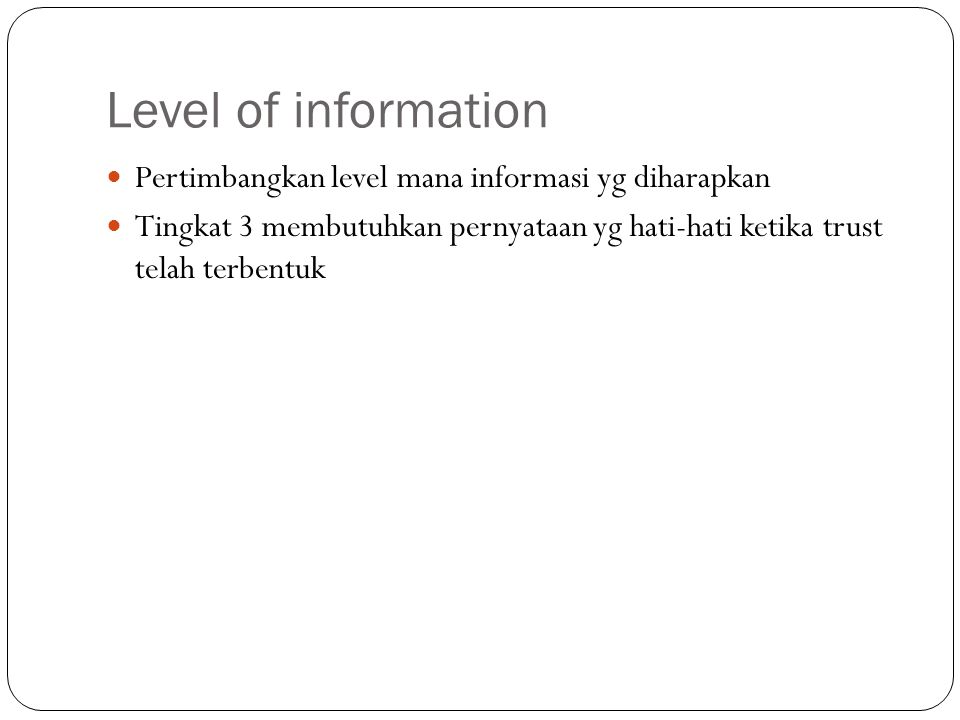 Level of information Pertimbangkan level mana informasi yg diharapkan