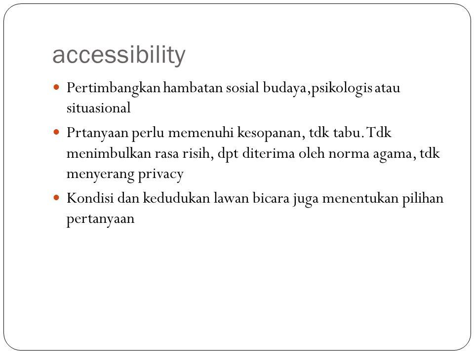 accessibility Pertimbangkan hambatan sosial budaya,psikologis atau situasional.
