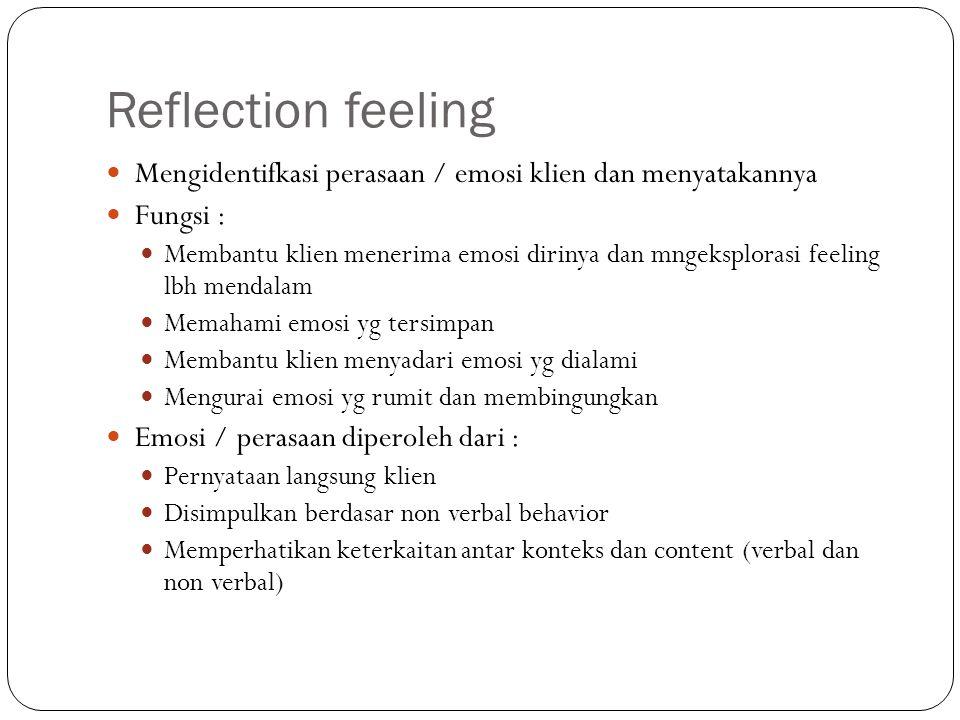 Reflection feeling Mengidentifkasi perasaan / emosi klien dan menyatakannya. Fungsi :