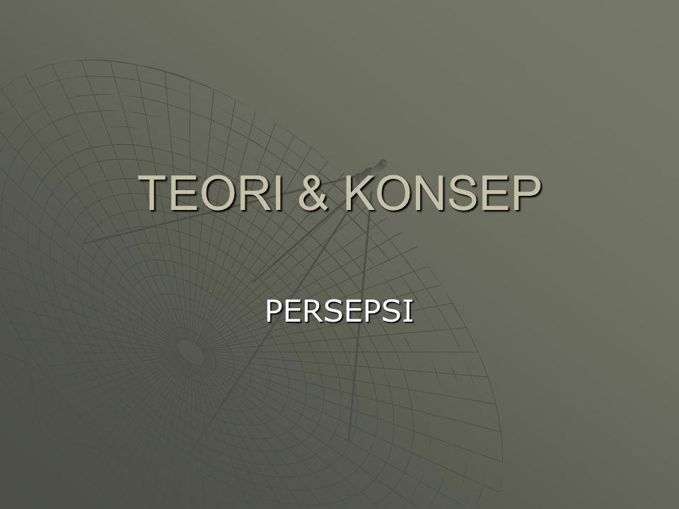 TEORI & KONSEP PERSEPSI