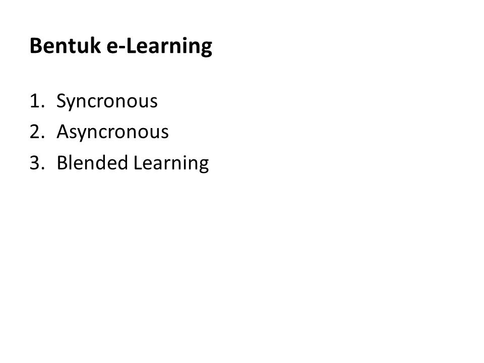 Bentuk e-Learning Syncronous Asyncronous Blended Learning
