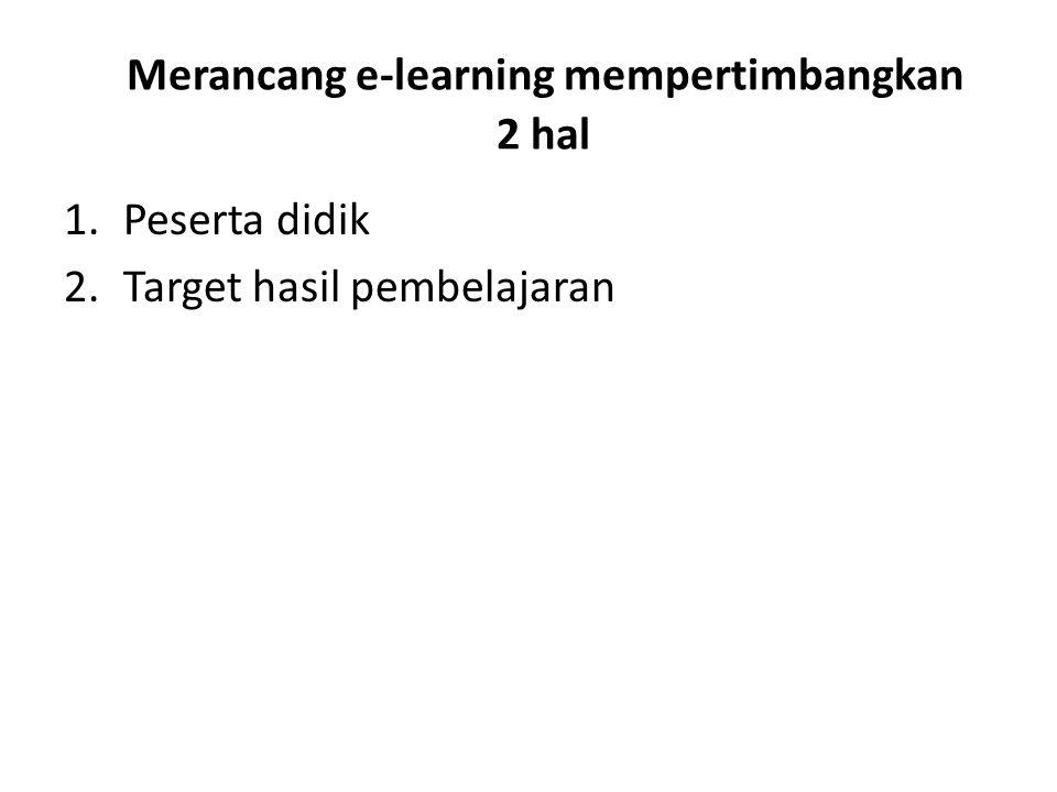 Merancang e-learning mempertimbangkan 2 hal