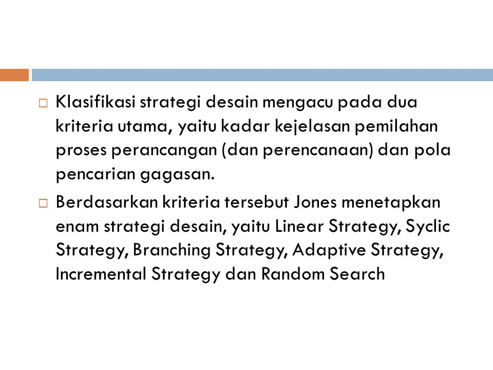Klasifikasi strategi desain mengacu pada dua kriteria utama, yaitu kadar kejelasan pemilahan proses perancangan (dan perencanaan) dan pola pencarian gagasan.