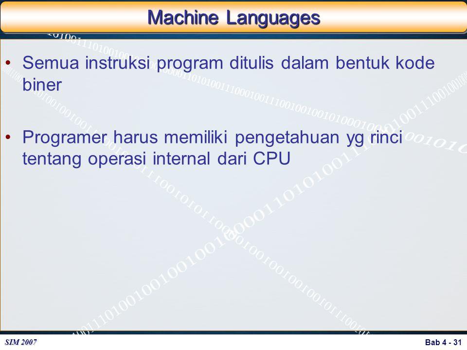 Machine Languages Semua instruksi program ditulis dalam bentuk kode biner.