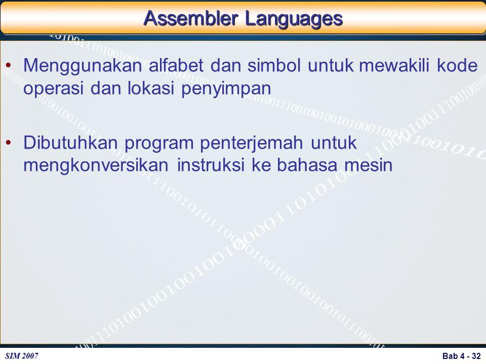 Assembler Languages Menggunakan alfabet dan simbol untuk mewakili kode operasi dan lokasi penyimpan.