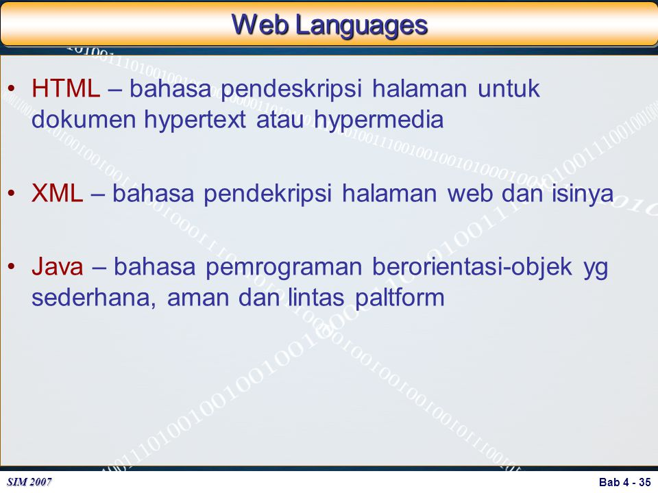 Web Languages HTML – bahasa pendeskripsi halaman untuk dokumen hypertext atau hypermedia. XML – bahasa pendekripsi halaman web dan isinya.