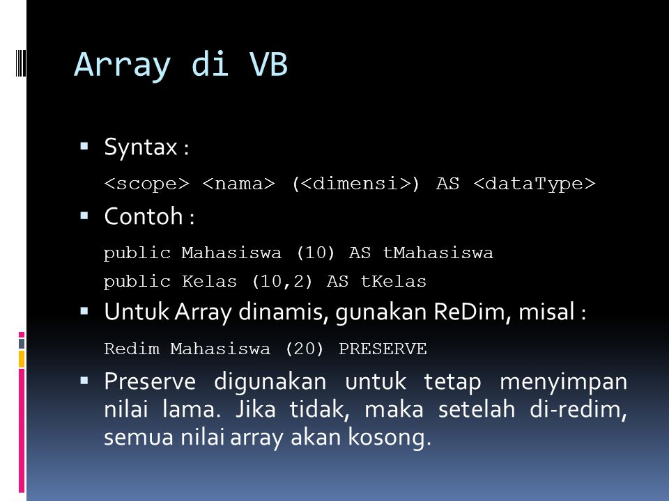 Array di VB Syntax : <scope> <nama> (<dimensi>) AS <dataType> Contoh : public Mahasiswa (10) AS tMahasiswa.