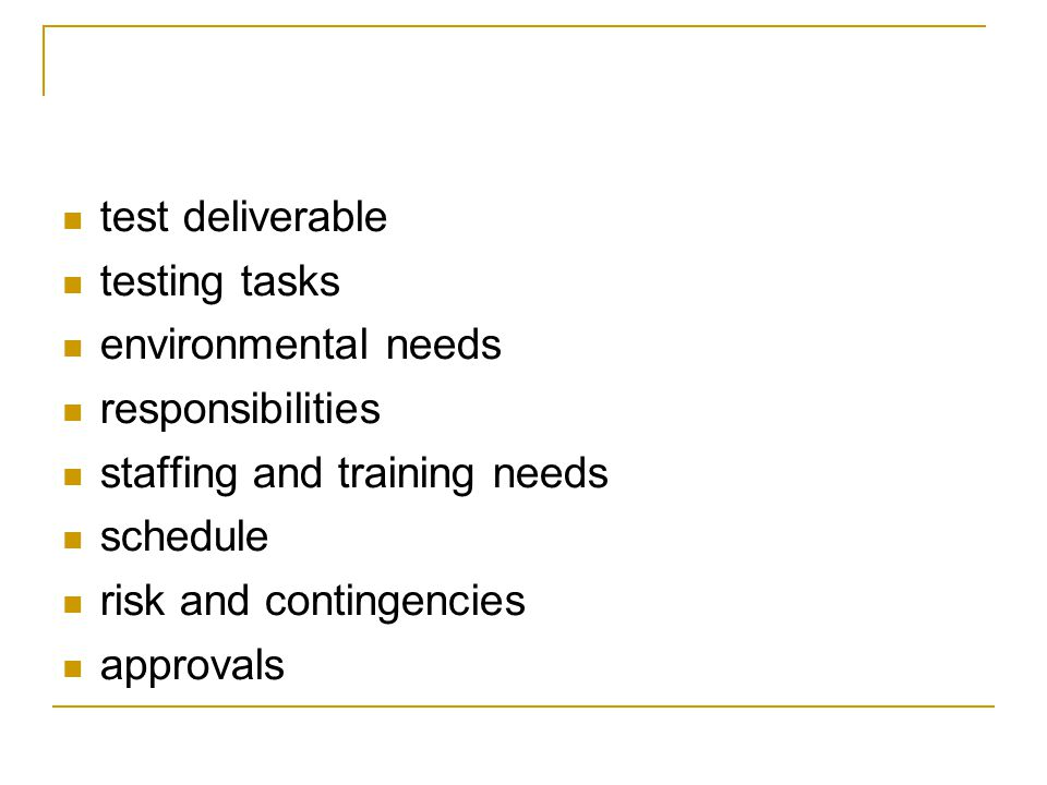 test deliverable testing tasks. environmental needs. responsibilities. staffing and training needs.