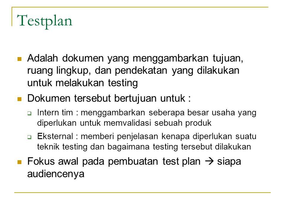 Testplan Adalah dokumen yang menggambarkan tujuan, ruang lingkup, dan pendekatan yang dilakukan untuk melakukan testing.