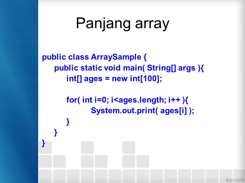 Panjang array public class ArraySample {