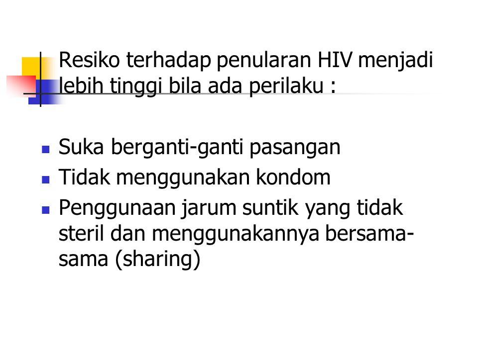 Resiko terhadap penularan HIV menjadi lebih tinggi bila ada perilaku :