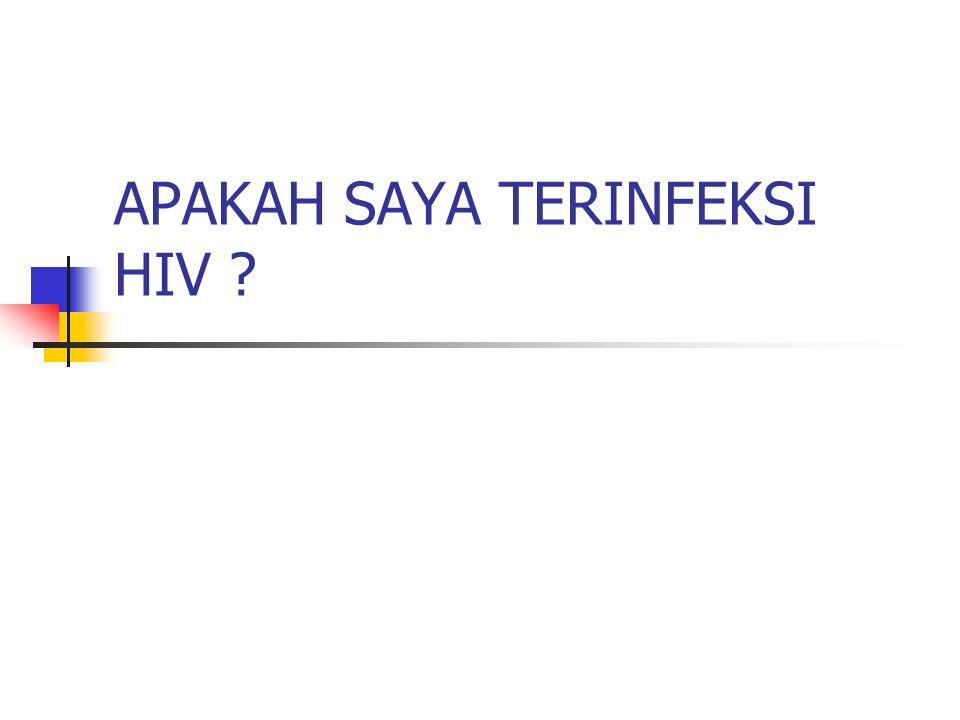APAKAH SAYA TERINFEKSI HIV